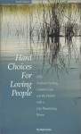 Hard Choices for Loving People : CPR, Artificial Feeding, Comfort Care and the Patient with a Life-Threatening Illness - Hank Dunn