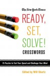 The New York Times Ready, Set, Solve! Crosswords: 75 Puzzles to Test Your Speed and Challenge Your Mind - Will Shortz