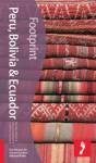 Peru, Bolivia & Ecuador (2nd Edition)(Footprint) - Footprint, Ben Box, Robert Kunstaetter, Daisy Kunstaetter, Geoffrey Groesbeck