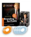 Branding for Profit [With CD-ROM with Workbook and Trump Cards] - Donald Trump, Jon Ward, James Burgin