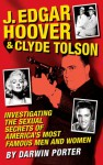 J. Edgar Hoover and Clyde Tolson: Investigating the Sexual Secrets of America's Most Famous Men and Women - Darwin Porter