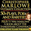 CHRISTOPHER MARLOWE COMPLETE WORKS ULTIMATE COLLECTION 50+ WORKS ALL poems, poetry, plays, elegies and BIOGRAPHY PLUS 'It Was Marlowe: The Shakespeare Marlowe Conspiracy' - Christopher Marlowe, Algernon Charles Swinburne, Wilbur Gleason Zeigler, Darryl Marks