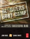Bloggers Boot Camp: Learning How to Build, Write, and Run a Successful Blog - John Biggs, Charlie White