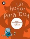 Un hogar para Dog (Primeros lectores) (Spanish Edition) - Cesar Fernandez Garcia, Pep Brocal