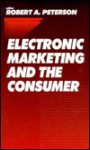 Electronic Marketing and the Consumer - Robert A. Peterson