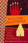 From the Holy Mountain: A Journey in the Shadow of Byzantium (Text Only) - William Dalrymple