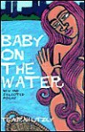 Baby on the Water: New and Selected Poems - Tsaurah Litzky