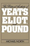 The Political Aesthetic of Yeats, Eliot, and Pound - Michael North