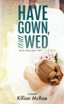 Have Gown, Will Wed - Killian McRae