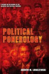 Political Ponerology: A Science On The Nature Of Evil Adjusted For Political Purposes - Andrew M. Lobaczewski, Laura Knight-Jadczyk
