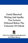 Greek Historical Writing and Apollo: Two Lectures Delivered Before the University of Oxford - Ulrich Von Wilamowitz-Moellendorff, Gilbert Murray