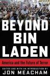 Beyond Bin Laden: America and the Future of Terror - Jon Meacham, Richard N. Haass, Francis J. West Jr., James A. Baker III, Karen Hughes