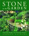 Stone in the Garden: Inspiring Designs and Practical Projects - Gordon Hayward, Gordon Morrison