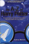 An A-Z Of Harry Potter: Everything You Wanted To Know About The Boy Wizard And His Creator - Aubrey Malone