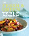 The Fresh & Green Table: Delicious Ideas for Bringing Vegetables into Every Meal - Susie Middleton