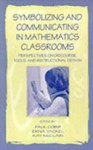 Symbolizing and Communicating in Mathematics Classrooms: Perspectives on Discourse, Tools, and Instructional Design - Vicki Cobb
