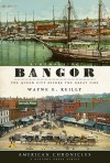 Remembering Bangor (ME): The Queen City Before the Great Fire (American Chronicles) - Wayne E. Reilly