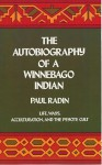 The Autobiography of a Winnebago Indian - Paul Radin