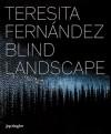 Teresita Fernandez: Blind Landscape - Dave Hickey, David Norr, Teresita Fernández