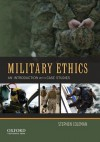 Military Ethics: An Introduction with Case Studies - Stephen Coleman