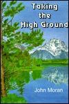 Taking the High Ground - John Moran