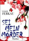 Sei mein Mörder: *TOP-DEAL* (Band 2 von 3) (German Edition) - Volker Ferkau