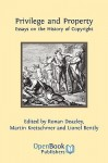 Privilege and Property. Essays on the History of Copyright - Ronan Deazley, Lionel Bently, Martin Kretschmer