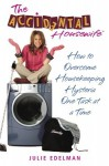 The Accidental Housewife: How to Overcome Housekeeping Hysteria One Task at a Time - Julie Edelman