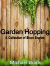 Garden Hopping: A collection of short stories - Michael Diack
