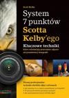 System 7 punktów Scotta Kelbyego. Kluczowe techniki, które dzielą przeciętne zdjęcie od prawdziwej fotografii - Scott Kelby