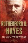 Rutherford B. Hayes - Hans L. Trefousse, Arthur M. Schlesinger Jr.