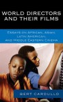 World Directors and Their Films: Essays on African, Asian, Latin American, and Middle Eastern Cinema - Bert Cardullo