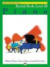 Alfred's Basic Piano Library: Piano Recital Book Level 1B - Willard A. Palmer, Morton Manus