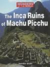 The Inca Ruins of Machu Picchu (Wonders of the World) - Jennifer Silate