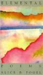 Elemental: Poems - Alice B. Fogel