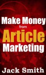 Make Money from Article Marketing - Jack Smith