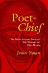 Poet-Chief: The Native American Poetics of Walt Whitman and Pablo Neruda - James Nolan
