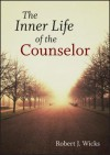 The Inner Life of the Counselor - Robert J. Wicks