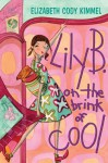 Lily B. on the Brink of Cool - Elizabeth Cody Kimmel