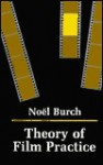 Theory of Film Practice - Noël Burch, Helen R. Lane