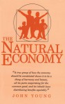 The Natural Economy: A Study of a Marvellous Order in Human Affairs - John Young