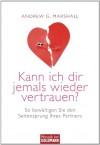Kann ich dir jemals wieder vertrauen?: So bewältigen Sie den Seitensprung Ihres Partners (German Edition) - Andrew G. Marshall, Tatjana Kruse