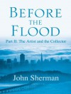 Before the Flood: The Artist and the Collector - John Sherman