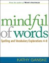 Mindful of WordsCANCELLED: Spelling and Vocabulary Explorations 4-8 - Kathy Ganske