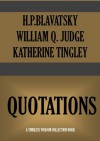 QUOTATIONS (Timeless Wisdom Collection) - H.P. Blavatsky, William Q. Judge, Katherine Tingley