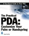 The Practical Pda: Customize Your Palm Or Handspring - Brian Proffitt