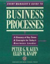 Every Manager's Guide to Business Processes: A Glossary of Key Terms & Concepts for Today's Business Leader - Peter G.W. Keen, Ellen M. Knapp