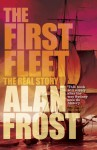 The First Fleet: The Real Story - Alan Frost