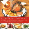 A Taste of England: The Essence of English Cooking, with 30 Classic Recipes Shown in 100 Evocative Photographs - Annette Yates