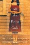 All the Finest Girls: A Novel - Alexandra Styron